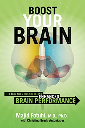 Boost Your Brain: The New Art and Science Behind Enhanced Brain Performance (English Edition)