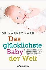 Das glücklichste Baby der Welt: So beruhigt sich Ihr schreiendes Kind - so schläft es besser (German Edition) Kindle Edition