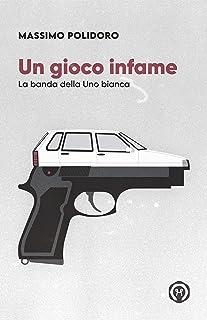 Un gioco infame: La banda della Uno bianca (I libri di Massimo Polidoro)