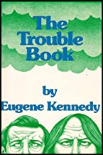 The Trouble Book (Exploring the Dimensions of Infinite Varieties of Pain, Discomfort and Trouble and Learning How to Comfront Them)
