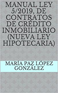 MANUAL LEY 5/2019, DE CONTRATOS DE CRÉDITO INMOBILIARIO (NUEVA LEY HIPOTECARIA) (Spanish Edition)