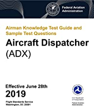 Airman Knowledge Test Guide and Sample Test Questions - Aircraft Dispatcher (ADX): Federal Aviation Administration (FAA)