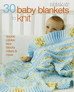 30 Baby Blankets to Knit-Ripples, Cables, Lace, Blocks, Miters and More, This Lovely Collection has it All!