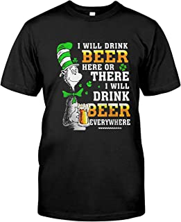 I Will Drink Beer Here Or There I Will Drink Beer Everywhere Dr Seuss T Shirt