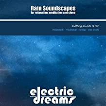 Rain Soundscapes For Relaxation, Meditation And Sleep