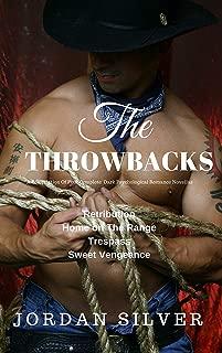 The Throwbacks A compilation of four complete dark psychological romance novellas: Retribution, Home on The Range, Trespass, Sweet Vengeance