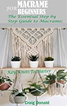 MACRAME FOR BEGINNERS: The Essential Step by Step Guide to Macrame; Key Knots to master (English Edition)