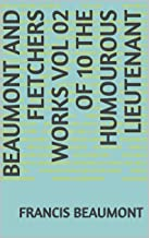 Beaumont and Fletchers Works Vol 02 of 10 the Hum (English Edition)