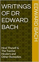 Writings of Dr Edward Bach: Heal Thyself & The Twelve Healers and Other Remedies