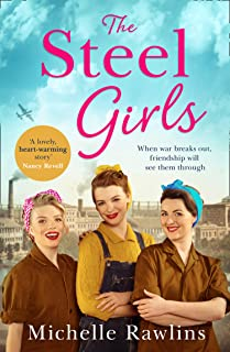 The Steel Girls: A heartwarming wartime saga about love, friendship and bravery during World War Two (The Steel Girls, Boo...