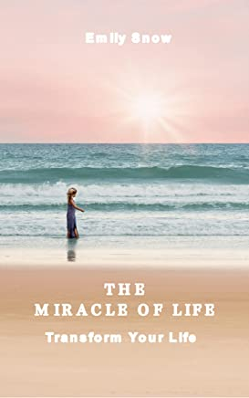 The Miracle Of Life: spiritual, happiness, stress management, motivational (self help, self esteem)