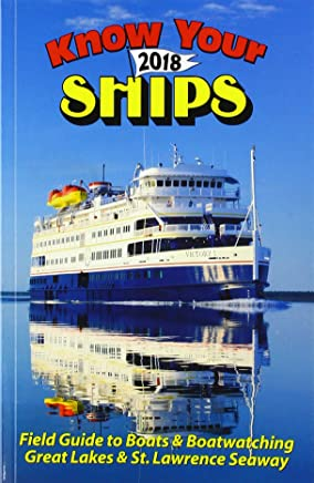 Know Your Ships 2018: Field Guide to Boats & Boatwatching Great Lakes & St. Lawrence Seaway
