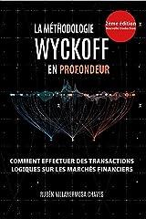 La Méthodologie Wyckoff en Profondeur: Comment effectuer des transactions logiques sur les marchés financiers. (Cours de Trading et d'Investissement : Analyse technique avancée t. 1) (French Edition) Kindle Edition