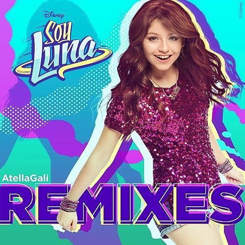 0cfd07032b5d1 Soy Luna Remixes (AtellaGali Remixes) by Elenco de Soy Luna on Amazon Music  - Amazon.com