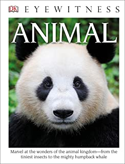 DK Eyewitness Books: Animal: Marvel at the Wonders of the Animal Kingdom from the Tiniest Insects to the Migh