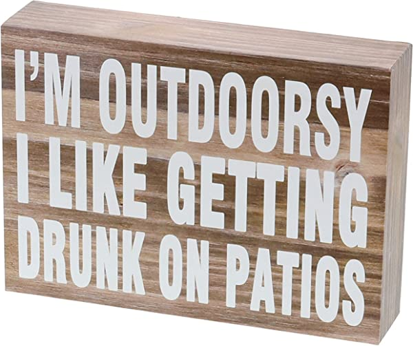 Barnyard Designs I M Outdoorsy I Like Getting Drunk On Patios Wooden Box Sign Rustic Vintage Primitive Home Decor Sign With Sayings 7 X 5