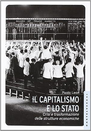 Il capitalismo e lo stato. Crisi e trasformazione delle strutture economiche
