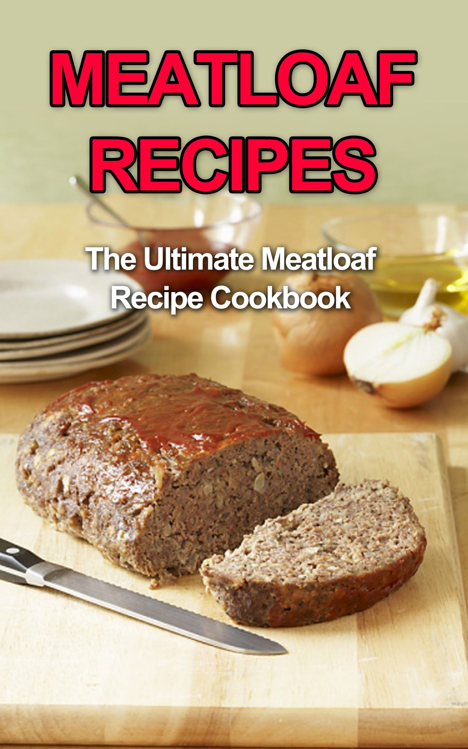 Image OfMeatloaf Recipes: The Ultimate Meatloaf Recipe Cookbook (English Edition)