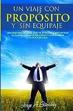 Un viaje con proposito y sin equipaje: Una historia mâgica que te ayudarâ a encontrar el camino hacia la felicidad y a descubrir tu plan de vida. (Spanish Edition)