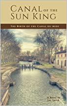 Canal of the Sun King: The Birth of the Canal du Midi (English Edition)