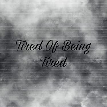 Tired Of Being Tired [Explicit]