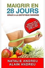 MAIGRIR EN 28 JOURS GRACE A LA DIETETIQUE CHINOISE: Utilisez les dernières découvertes en nutrition pour maigrir...sans mourir de faim ! Format Kindle