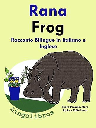 "Racconto Bilingue in Italiano e Inglese: Rana — Frog (Serie ""Impara linglese"" Vol. 1)"