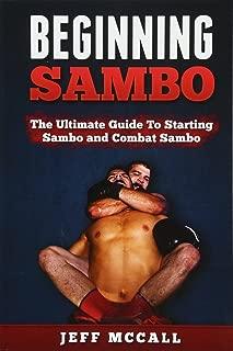 Sambo: The Ultimate Guide To Starting Sambo and Combat Sambo