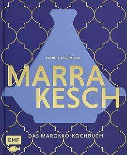 Marrakesch – Das Marokko-Kochbuch: Über 70 authentische R