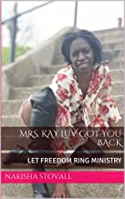 Mrs. KAY LUV GOT YOU BACK: LET FREEDOM RING MINISTRY