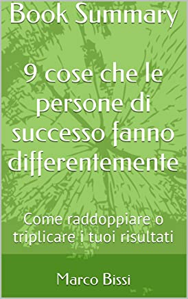 Book Summary  9 cose che le persone di successo fanno differentemente: Come raddoppiare o triplicare i tuoi risultati