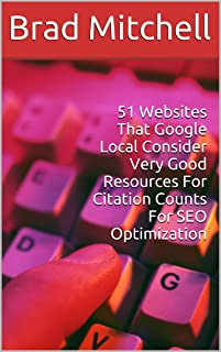 51 Websites That Google Local Consider Very Good Resources For Citation Counts For SEO Optimization (English Edition)
