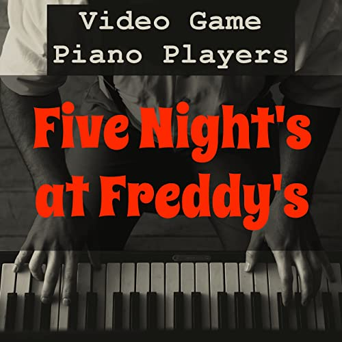 Five Nights at Freddy's (FNaF) by Video Game Piano Players