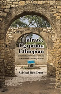 Emirate, Egyptian, Ethiopian: Colonial Experiences in Late Nineteenth-Century Harar (Modern Intellectual and Political History of the Middle East)