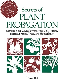 SECRETS OF PLANT PROPAGATI: Starting Your Own Flowers, Vegetables, Fruits, Berries, Shrubs, Trees and Houseplants