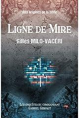 Ligne de mire: Les enquêtes du commandant Gabriel Gerfaut - Préquel Adriana Format Kindle