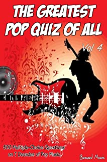 The Greatest Pop Quiz Of All Vol 4: 500 Multiple-Choice Questions (Rock, Pop, 50s, 60s, 70s, 80s, 90s, 00s, Indie, Punk Rock, New Wave, Rap, Grunge, Heavy ... Country, Soul, Glam Rock, Folk, Brit Pop)