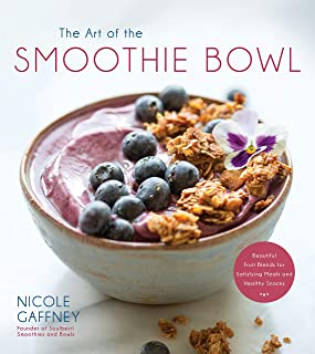 The Art of the Smoothie Bowl: Beautiful Fruit Blends for Satisfying Meals and Healthy Snacks