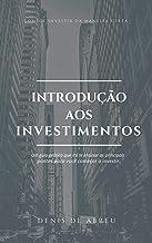 Introdução aos Investimentos: Comece hoje mesmo a investir, seu futuro agradece.