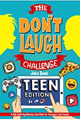 The Don't Laugh Challenge - Teen Edition: A Side-Splitting Hilarious Joke Book for Teenagers and Tweens Kindle Edition