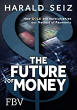The Future of Money: How Gold will Revolutionize our Method of Payments (English Edition)