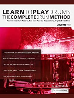 Learn to Play Drums Volume 2: The Complete Drum Method: Discover Bass Drum Patterns, Two-hand Accents, Displacements, Triplets & Ride Lines (Learn Drums)