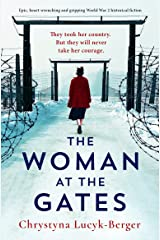 The Woman at the Gates : Epic, heart-wrenching and gripping World War 2 historical fiction Kindle Edition