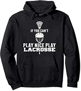 LAX Shirt Can't Play Nice Play Lacrosse Shirt GOAT Lacrosse Pullover Hoodie