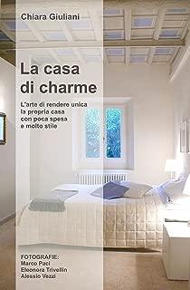 La casa di charme (FORMATO LIQUIDO adatto per e-book readers): L'arte di rendere unica la propria casa con poca spesa e molto stile (Italian Edition)