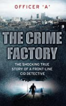 The Crime Factory: The Shocking True Story of a Front Line Detective. by Andy Jennings, Kris Hollington