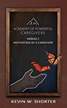Academy of Powerful Caregivers: Module 1: The Motivation of a Caregiver