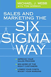Sales and Marketing the Six Sigma Way: Improve Your Sales Process, Win More Customers, Lower Costs & Boost Margins (English Edition)