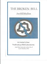 THE BROKEN BELL: An Insider's View:  The Breakup of Bell Laboratories