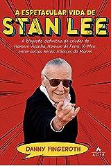 A espetacular vida de Stan Lee: A biografia definitiva do criador de Homem-Aranha, Homem de Ferro, X-Men, entre outros heróis icônicos da Marvel eBook Kindle